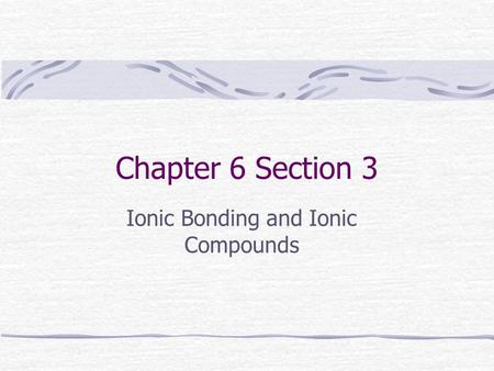 Chapter 6 Section 3 Ionic Bonding and Ionic Compounds.