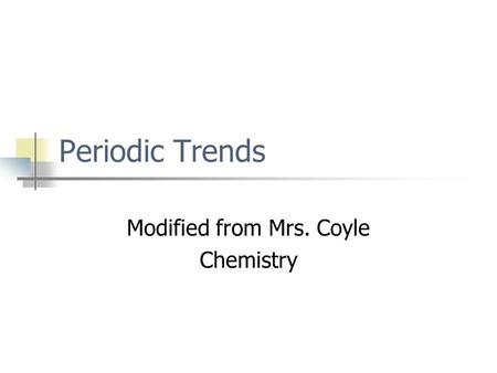 Periodic Trends Modified from Mrs. Coyle Chemistry.
