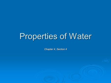 Properties of Water Chapter 4, Section 4. Structure of Water: A Polar Molecule  electrons are more likely to be found around the oxygen than the hydrogen.