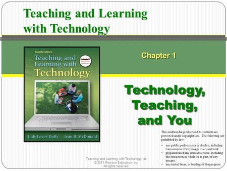 Teaching and Learning with Technology, 4e © 2011 Pearson Education, Inc. All rights reserved. Chapter 1 Technology, Teaching, and You Teaching and Learning.