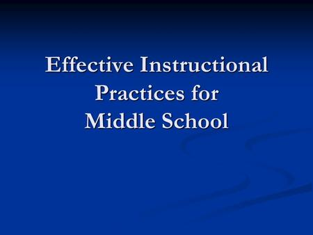Effective Instructional Practices for Middle School.