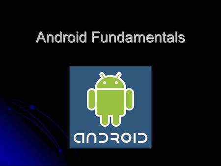 Android Fundamentals. What is Android Software stack for mobile devices Software stack for mobile devices SDK provides tools and APIs to develop apps.