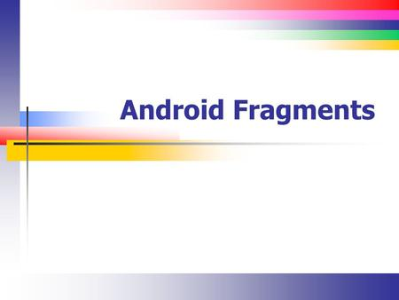 Android Fragments. Slide 2 Lecture Overview Getting resources and configuration information Conceptualizing the Back Stack Introduction to fragments.