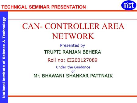 National Institute of Science & Technology TECHNICAL SEMINAR PRESENTATION Presented by TRUPTI RANJAN BEHERA Roll no: EI200127089 Under the Guidance of.