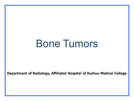 Bone Tumors Department of Radiology, Affiliated Hospital of Xuzhou Medical College.