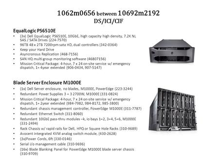 1062m0656 between 10692m2192 DS/ICI/CIF EqualLogic PS6510E (3x) Dell EqualLogic PS6510E, 10GbE, high capacity high density, 7.2K NL SAS / SATA Drives (224-7570)