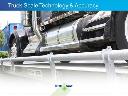 Internal usage only Truck Scale Technology & Accuracy.