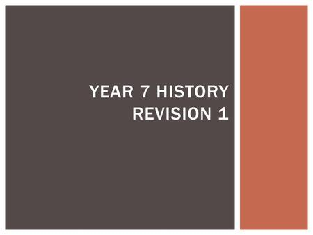 YEAR 7 HISTORY REVISION 1. HISTORY History is the study of the lives of different people in the past from the evidence they have left behind.