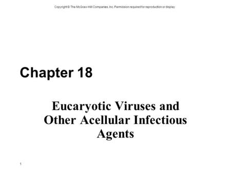 Copyright © The McGraw-Hill Companies, Inc. Permission required for reproduction or display 1 Chapter 18 Eucaryotic Viruses and Other Acellular Infectious.