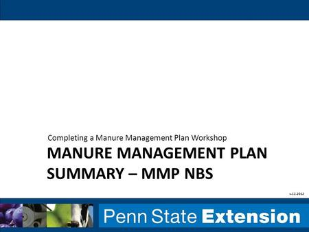 MANURE MANAGEMENT PLAN SUMMARY – MMP NBS Completing a Manure Management Plan Workshop v.12.2012.