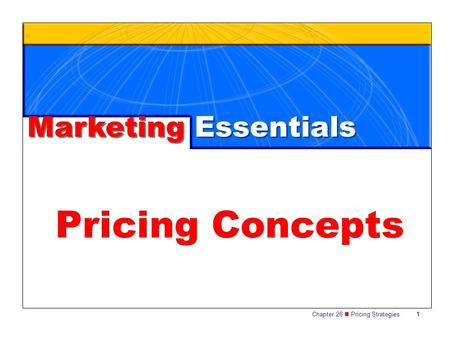 Chapter 26 Pricing Strategies1 Marketing Essentials Pricing Concepts.