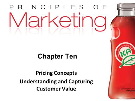 Chapter 10- slide 1 Copyright © 2009 Pearson Education, Inc. Publishing as Prentice Hall Chapter Ten Pricing Concepts Understanding and Capturing Customer.