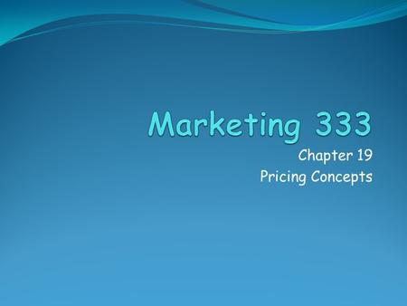"Chapter 19 Pricing Concepts. What is Price? The value attached to the product or service Value: the ""worth"" based on perceived benefits What is given."