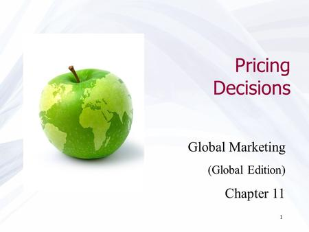 1 Pricing Decisions Global Marketing (Global Edition) Chapter 11.