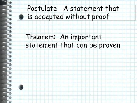 Postulate: A statement that is accepted without proof Theorem: An important statement that can be proven.