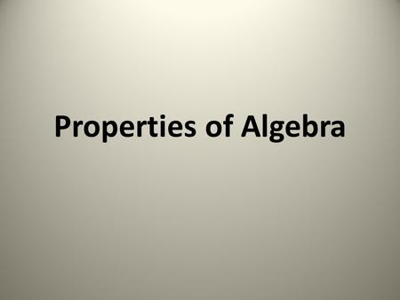 Properties of Algebra. 7 + (2.4 + 9) = (7 + 2.4) + 9.