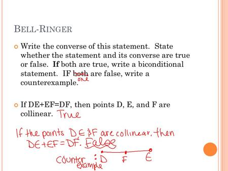 B ELL -R INGER Write the converse of this statement. State whether the statement and its converse are true or false. If both are true, write a biconditional.