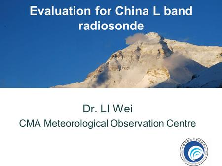 Evaluation for China L band radiosonde Dr. LI Wei CMA Meteorological Observation Centre.