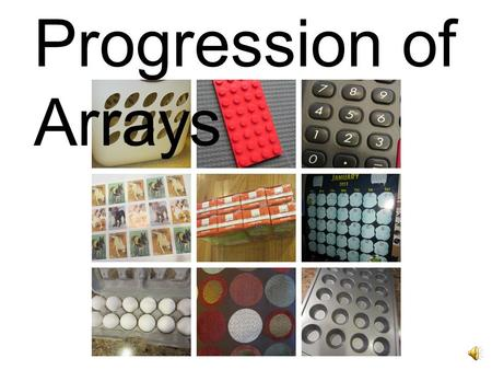 Progression of Arrays In kindergarten, when students first start counting objects, they begin to sort objects in vertical columns and horizontal rows.