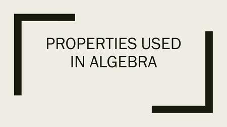 PROPERTIES USED IN ALGEBRA. What are they? ■Commutative Property ■Associative Property ■Identity Property ■Distributive Property ■Inverse Property.