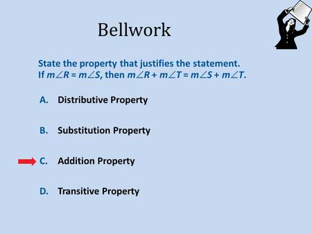 A.A B.B C.C D.D A.Distributive Property B.Substitution Property C.Addition Property D.Transitive Property State the property that justifies the statement.
