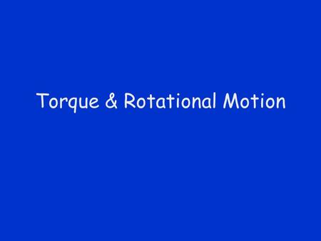 Torque & Rotational Motion. Center of Mass Average location of an object's mass.
