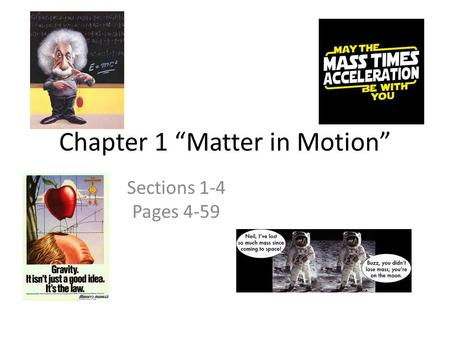 "Chapter 1 ""Matter in Motion"" Sections 1-4 Pages 4-59."