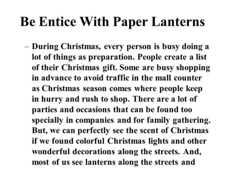 Be Entice With Paper Lanterns –During Christmas, every person is busy doing a lot of things as preparation. People create a list of their Christmas gift.