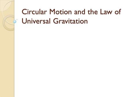 Circular Motion and the Law of Universal Gravitation.