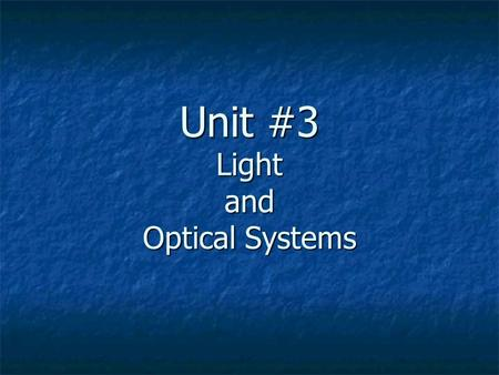 Unit #3 Light and Optical Systems. Topic #1 – What is Light? Light is the form of energy you can see! Light is the form of energy you can see! The Sun.
