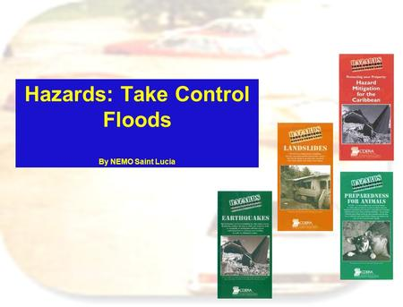 Hazards: Take Control Floods By NEMO Saint Lucia.