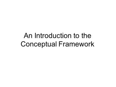 An Introduction to the Conceptual Framework