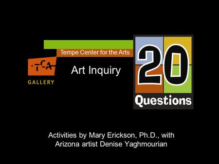 Activities by Mary Erickson, Ph.D., with Arizona artist Denise Yaghmourian Tempe Center for the Arts Art Inquiry.