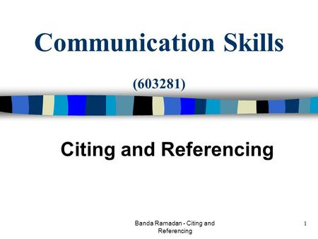 Banda Ramadan - Citing and Referencing 1 Communication Skills (603281) Citing and Referencing.