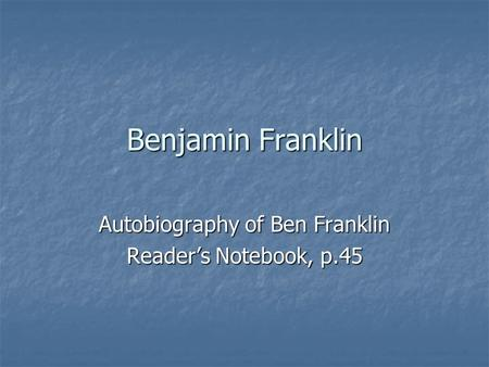 Benjamin Franklin Autobiography of Ben Franklin Reader's Notebook, p.45.
