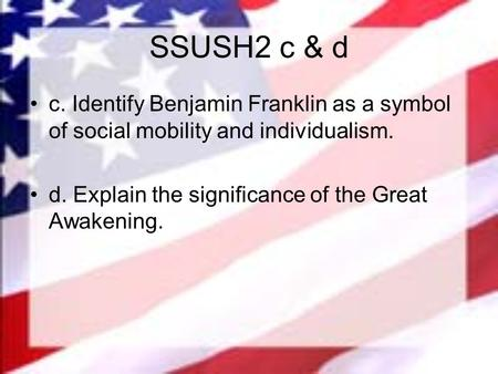 SSUSH2 c & d c. Identify Benjamin Franklin as a symbol of social mobility and individualism. d. Explain the significance of the Great Awakening.