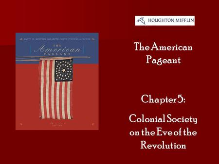 The American Pageant Chapter 5: Colonial Society on the Eve of the Revolution.