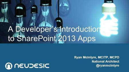 A Developer's Introduction to SharePoint 2013 Apps Ryan McIntyre, MCITP, MCPD National