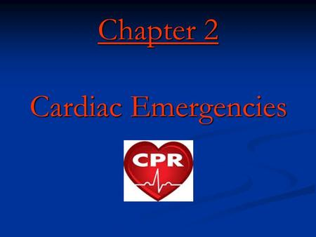 Chapter 2 Cardiac Emergencies. Cardiac Emergencies Objectives 1. Identify the common cause of a heart attack 2. List signs and symptoms of a heart attack.