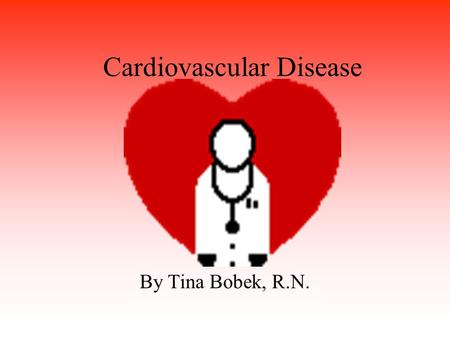 Cardiovascular Disease By Tina Bobek, R.N.. Risk Factors for Heart Attack Some things you can't change: –Heredity –Gender –Age But you can choose to change.
