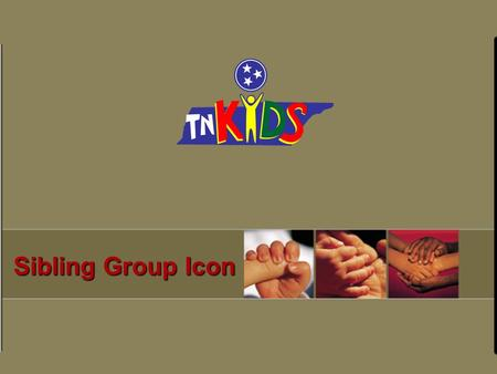 Sibling Group Icon. The following graphics are designed to help you to navigate through this Computer Based Training. The navigational guides require.