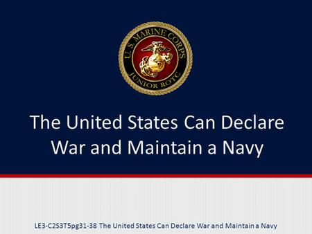 LE3-C2S3T5pg31-38 The United States Can Declare War and Maintain a Navy.
