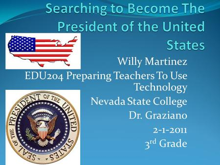Willy Martinez EDU204 Preparing Teachers To Use Technology Nevada State College Dr. Graziano 2-1-2011 3 rd Grade.