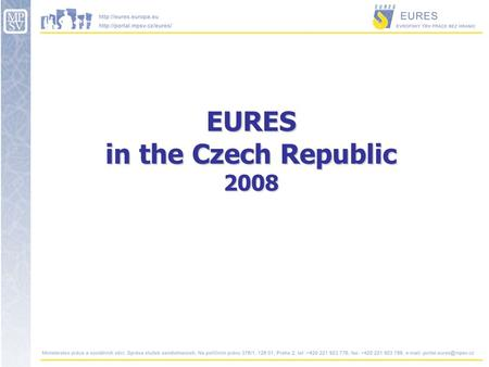 EURES in the Czech Republic 2008. EURES Czech Republic - Structure Employment Policy and Labour Market Section Foreign Employment Unit  EURES manager.
