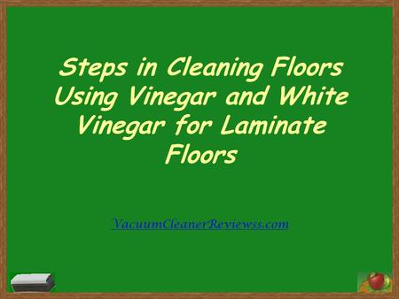 Steps in Cleaning Floors Using Vinegar and White Vinegar for Laminate Floors VacuumCleanerReviewss.com.