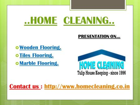 ..HOME CLEANING..  Wooden Flooring.  Tiles Flooring.  Marble Flooring. PRESENTATION ON… Contact us :