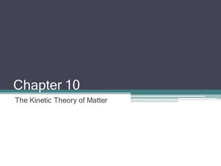 Chapter 10 The Kinetic Theory of Matter. Pre-Class Question Look at the two containers of liquid. Which container has the greater volume of liquid? Look.