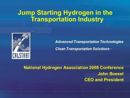 Jump Starting Hydrogen in the Transportation Industry Clean Transportation Solutions SM Advanced Transportation Technologies National Hydrogen Association.