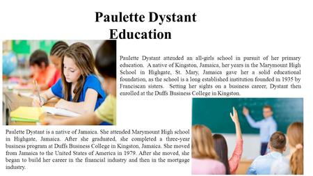 Paulette Dystant Education Paulette Dystant attended an all-girls school in pursuit of her primary education. A native of Kingston, Jamaica, her years.