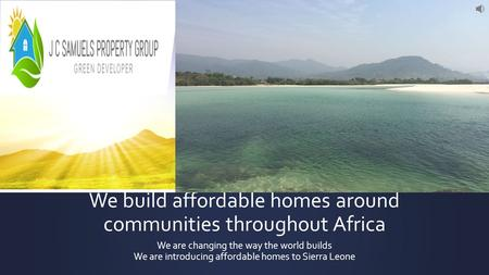 We build affordable homes around communities throughout Africa We are changing the way the world builds We are introducing affordable homes to Sierra.